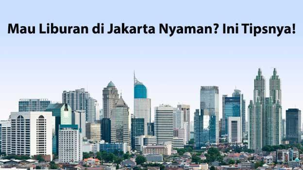 Tips Liburan di Jakarta